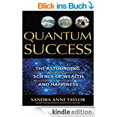 Quantum Success: The Astounding Science of Wealth: The Astounding Science of Wealth and Happiness