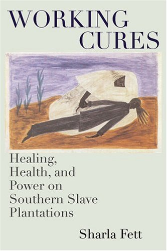 Working Cures: Healing, Health, and Power on Southern...