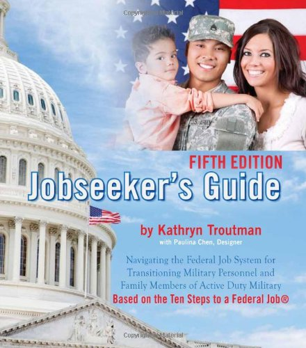 Jobseekers Guide, 5Th Ed: Navigating The Federal Job System For Transitioning Military Personnel And Family Members Of Active Duty Military, 5Th Ed