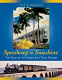 img - for Speedway to Sunshine: The Story of the Florida East Coast Railway book / textbook / text book
