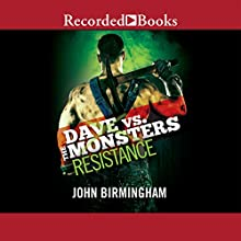 Resistance: Dave vs. the Monsters (       UNABRIDGED) by John Birmingham Narrated by Mark Zeisler