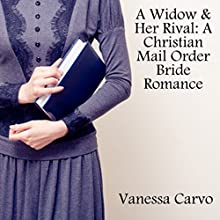 A Widow & Her Rival: A Christian Mail Order Bride Romance (       UNABRIDGED) by Vanessa Carvo Narrated by Joe Smith