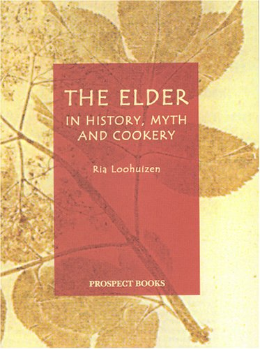 The Elder: In History, Myth and Cookery by Ria Loohuizen