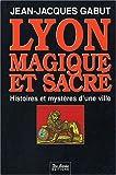 echange, troc Jean-Jacques Gabut - Lyon: Magique et sacré : histoires et mystères d'une ville