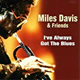 echange, troc MILES & FRIENDS DAVIS - I've Always Got The Blues