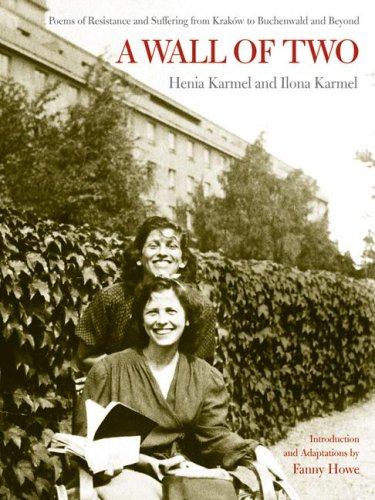 A Wall of Two: Poems of Resistance and Suffering from Kraków to Buchenwald and Beyond (S. Mark Taper Foundation Books in Jewish Studies), Henia Karmel, Ilona Karmel