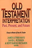 Old Testament Interpretation Past, Present and Future: Essays in Honor of Gene M. Tucker (068713871X) by James Luther Mays