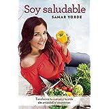 Soy saludable. Transforma tu cuerpo y tu vida sin ansiedad ni obsesiones / I Am Healthy (Spanish Edition)