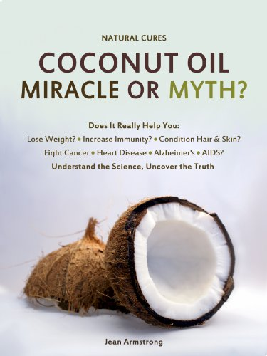 Coconut Oil Miracle or Myth?: Understand the Science, Uncover the Truth (Natural Cures) by Jean Armstrong
