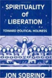 Spirituality of Liberation: Toward Political Holiness
