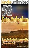 52 Foto-Aufgaben: Landschaftsfotografie (Reisefotografie) (52 Foto-Aufgaben spezial 3)