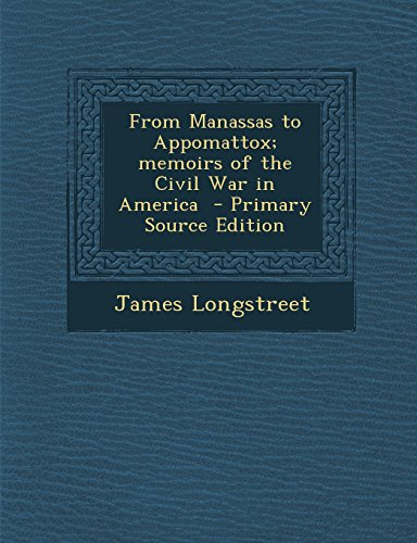 From Manassas to Appomattox; Memoirs of the Civil War in America - Primary Source Edition