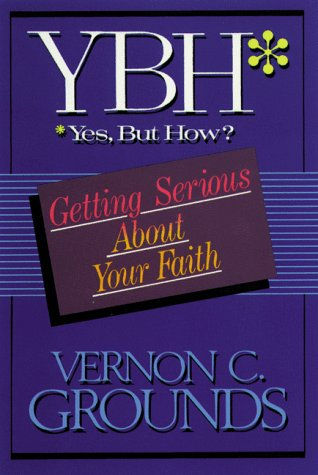 Yes, But How?: Getting Serious About Your Faith, Vernon C. Grounds