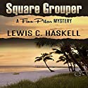Square Grouper Audiobook by Lewis C. Haskell Narrated by Paul Brion
