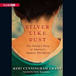 Silver Like Dust: One Family's Story of America's Japanese Internment | [Kimi Cunningham Grant]