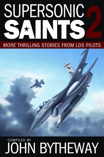 Supersonic Saints 2: More Thrilling Stories from LDS Pilots, John Bytheway
