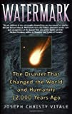Watermark: The Disaster That Changed the World and Humanity 12,000 Years Ago by Joseph Christy-Vitale