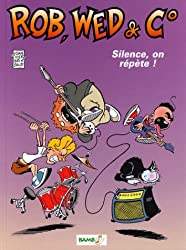Rob, Wed & Co : Silence, on répète ! (Divers)