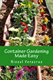Niezel Ann Veracruz Container Gardening Made Easy: The Best Beginner's Guide to Container Gardening