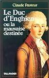 echange, troc Claude Pasteur - Le duc d'Enghien, ou, La mauvaise destinée