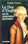 Le duc d'Enghien, ou, La mauvaise destinée par Pasteur