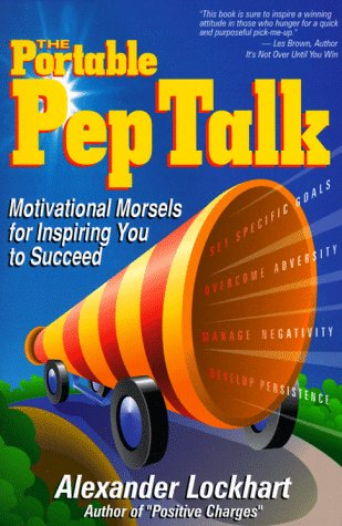The Portable Pep Talk : Motivational Morsels for Inspiring You to Succeed, Alexander Lockhart