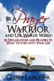 img - for Be a Prayer Warrior and Use Words Wisely: 30 Declarations and Prayers: Speak Victory into Your Life From Bible Scripture book / textbook / text book