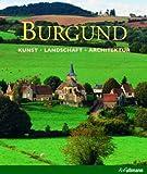 Burgund: Kunst, Landschaft, Architektur
