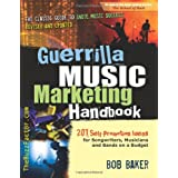 Guerrilla Music Marketing Handbook: 201 Self-Promotion Ideas for Songwriters, Musicians and Bands on a Budget ~ Bob Baker