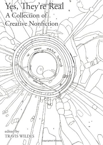 Yes, They're Real: A Collection of Creative Nonfiction
