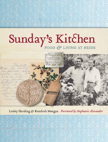Sunday's Kitchen: Food & Living at Heide by Lesley Harding, Kendrah Morgan