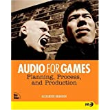 Audio for Games: Planning, Process, and Production ~ Alexander Brandon