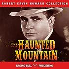 The Haunted Mountain: Robert Ervin Howard Collection, Book 11 Hörbuch von Robert Ervin Howard Gesprochen von: Michael Stuhre