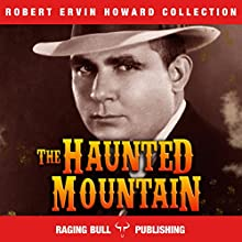 The Haunted Mountain: Robert Ervin Howard Collection, Book 11 Audiobook by Robert Ervin Howard Narrated by Michael Stuhre