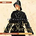 Jeeves: Joy in the Morning (Dramatisation) Performance by P. G. Wodehouse Narrated by Michael Hordern, Richard Briers
