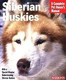 Siberian Huskies (Barron's Complete Pet Owner's Manuals)
