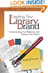 Creating Your Library Brand: Communic...