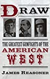 Draw: The Greatest Gunfights of the American West: The Greatest Gunfighters of the American West