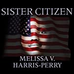 Sister Citizen: Shame, Stereotypes, and Black Women in America | Melissa V. Harris-Perry