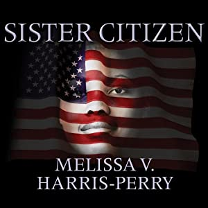 Sister Citizen: Shame, Stereotypes, and Black Women in America | [Melissa V. Harris-Perry]