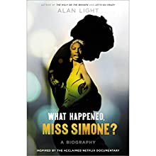 What Happened, Miss Simone?: A Biography Audiobook by Alan Light Narrated by Adenrele Ojo