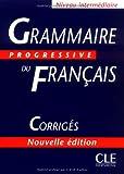 Grammaire progressive du français: corrigés [niveau intermédiaire, nouv. éd.]