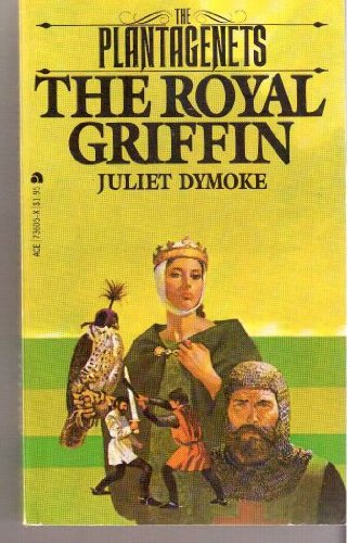 The Royal Griffin (The Plantagenets #2), Juliet Dymoke