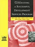 img - for Conducting a Successful Development Services Program [Paperback] [2001] 1st Ed. Kent E. Dove, Vicky L. Martin, Kathy K. Wilson, Mary M. Bonk, Sarah C. Beggs book / textbook / text book