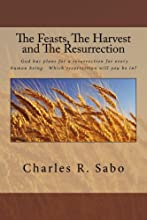 The Feasts The Harvest and The Resurrection God has plans for every human to have a resurrection  Wh
