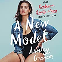 A New Model: What Confidence, Beauty, and Power Really Look Like Audiobook by Ashley Graham, Rebecca Paley Narrated by Ashley Graham, Almarie Guerra