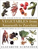 Vegetables From Amaranth To Zucchini: 500 Recipes 275 Photographs