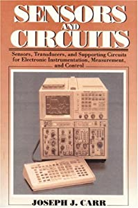 Sensors & Circuits: Sensors, Transducers, & Supporting Circuits For Electronic Instrumentation Measurement and Control by Prentice Hall