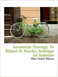 Astronomische Chronologie: Ein Hülfsbuch für Historiker