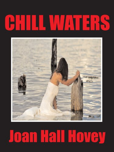 Critically Acclaimed Author, Joan Hall Hovey, Does It Again! A Mix of Mystery, Suspense and Romance, CHILL WATERS Has Readers Wanting More From The Female Stephen King – Now $3.99 on Kindle